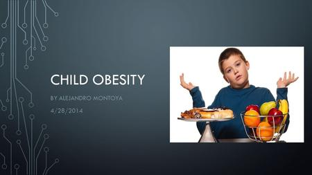 CHILD OBESITY BY ALEJANDRO MONTOYA 4/28/2014. PERSONAL EXPERIENCE Obese as a child Food choices Eat junk food every day Unhappy with myself.