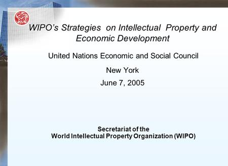 WIPO's Strategies on Intellectual Property and Economic Development WIPO's Strategies on Intellectual Property and Economic Development United Nations.