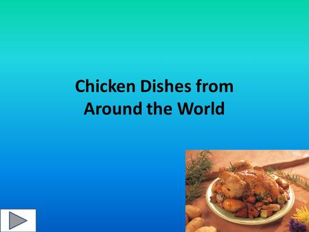 Chicken Dishes from Around the World. Click on a highlighted area of the map.