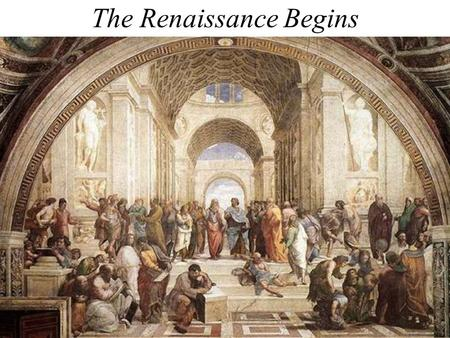 "The Renaissance Begins. What Was the Renaissance? The Renaissance was the ""rebirth"" in interest in classical (Greek and Roman) culture It began in Italy."