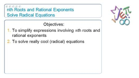Nth Roots and Rational Exponents Solve Radical Equations.