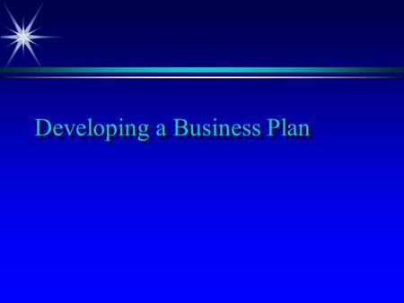 Developing a Business Plan. What is a Business Plan? ä A business plan is a document that outlines your plan for initiating and operating a business.