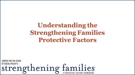 Understanding the Strengthening Families Protective Factors.