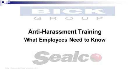 Anti-Harassment Training What Employees Need to Know AAIM - Business and Legal Resources - 2014.