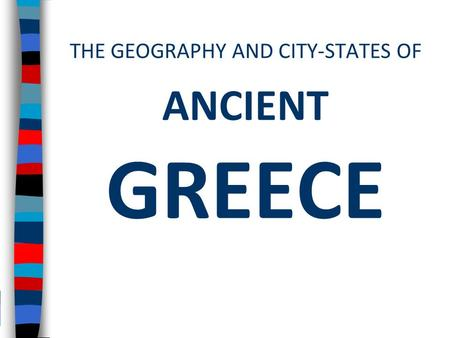 THE GEOGRAPHY AND CITY-STATES OF ANCIENT GREECE