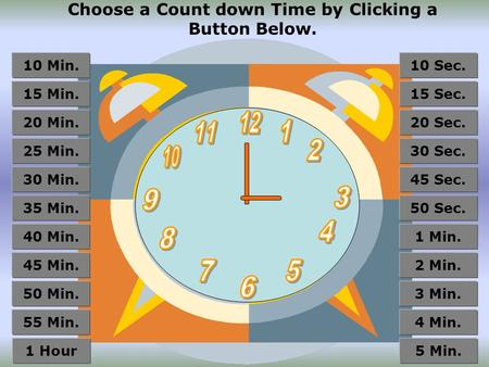 Choose a Count down Time by Clicking a Button Below. 55 Min. 50 Min. 45 Min. 40 Min. 35 Min. 30 Min. 25 Min. 20 Min. 15 Min. 10 Min. 1 Hour 4 Min. 3 Min.