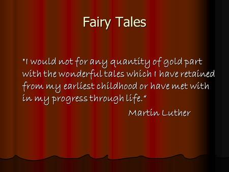 Fairy Tales I would not for any quantity of gold part with the wonderful tales which I have retained from my earliest childhood or have met with in my.