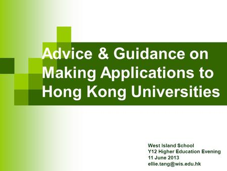 Advice & Guidance on Making Applications to Hong Kong Universities West Island School Y12 Higher Education Evening 11 June 2013