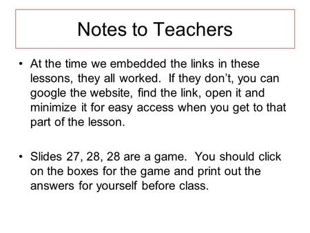 Notes to Teachers At the time we embedded the links in these lessons, they all worked. If they don't, you can google the website, find the link, open it.