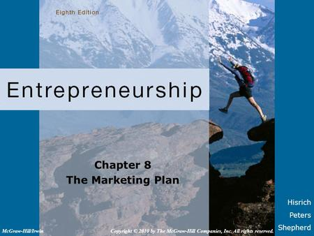 Hisrich Peters Shepherd Chapter 8 The Marketing Plan Copyright © 2010 by The McGraw-Hill Companies, Inc. All rights reserved.McGraw-Hill/Irwin.