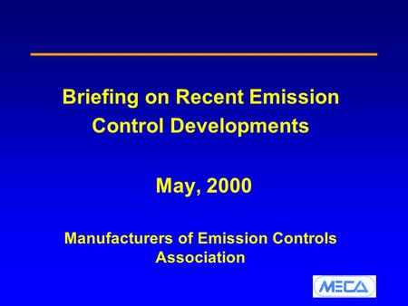 Briefing on Recent Emission Control Developments May, 2000 Manufacturers of Emission Controls Association.