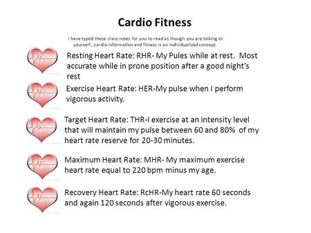 Cardio Fitness Resting Heart Rate: RHR- My Pules while at rest. Most accurate while in prone position after a good night's rest Exercise Heart Rate: HER-My.