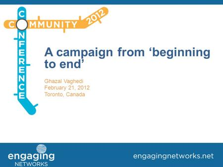A campaign from 'beginning to end' Ghazal Vaghedi February 21, 2012 Toronto, Canada.