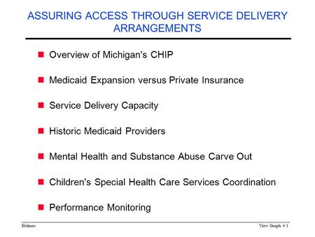 HolmesView Graph # 1 ASSURING ACCESS THROUGH SERVICE DELIVERY ARRANGEMENTS Overview of Michigan's CHIP Medicaid Expansion versus Private Insurance Service.