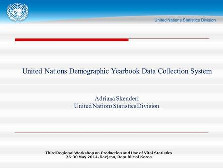 United Nations Demographic Yearbook Data Collection System Adriana Skenderi United Nations Statistics Division Third Regional Workshop on Production and.
