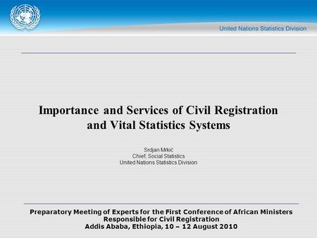 Preparatory Meeting of Experts for the First Conference of African Ministers Responsible for Civil Registration Addis Ababa, Ethiopia, 10 – 12 August 2010.