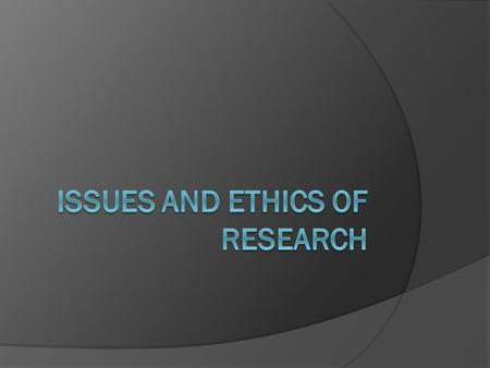 Issues and Ethics of Research