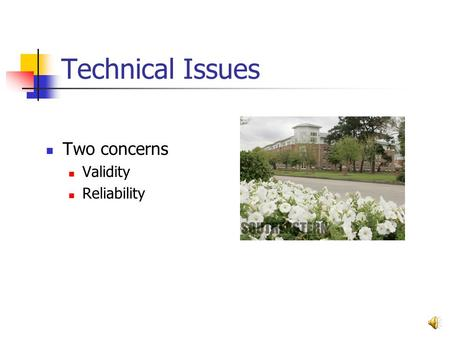 Technical Issues Two concerns Validity Reliability