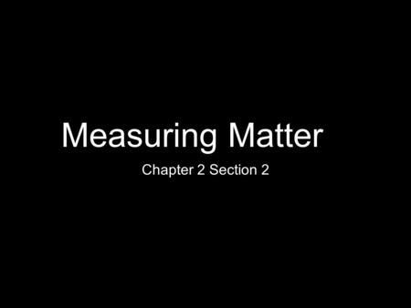 Measuring Matter Chapter 2 Section 2.
