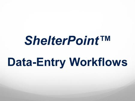 ShelterPoint™ Data-Entry Workflows. ShelterPoint v5.2.3.