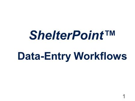 ShelterPoint™ Data-Entry Workflows.