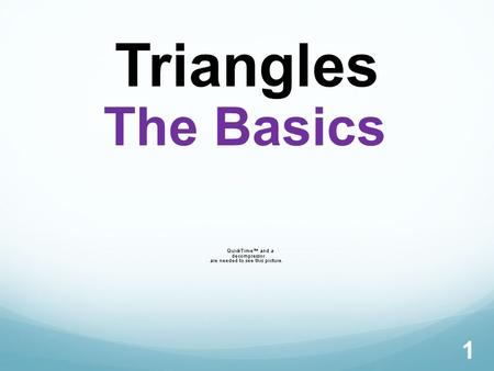 Triangles 1 The Basics. 2 Naming Triangles For example, we can call the following triangle: Triangles are named by using its vertices. ∆ABC∆BAC ∆CAB∆CBA∆BCA.