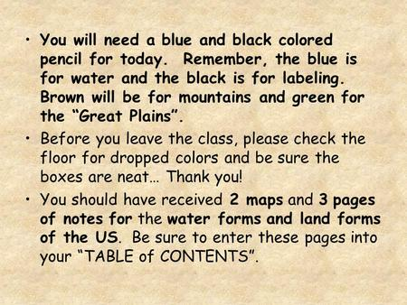 You will need a blue and black colored pencil for today. Remember, the blue is for water and the black is for labeling. Brown will be for mountains and.