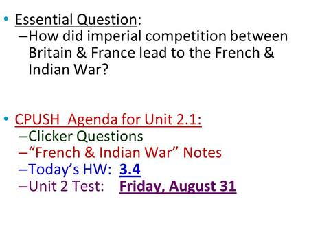 Essential Question: How did imperial competition between Britain & France lead to the French & Indian War? CPUSH Agenda for Unit 2.1: Clicker Questions.