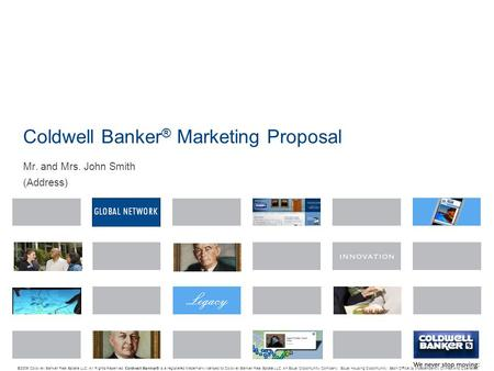 Coldwell Banker ® Marketing Proposal Mr. and Mrs. John Smith (Address) © 2009 Coldwell Banker Real Estate LLC. All Rights Reserved. Coldwell Banker ® is.