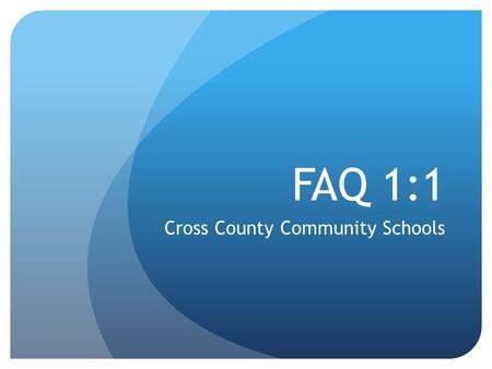 FAQ 1:1 Cross County Community Schools. Q 1. What are the main reasons for going 1:1? This model best supports critical thinking skills, problem solving.