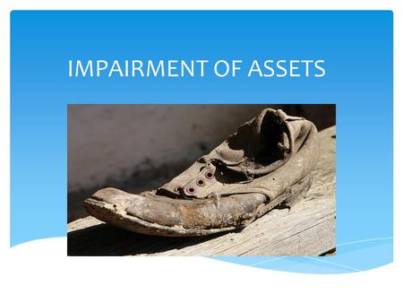 IMPAIRMENT OF ASSETS. DEFINITIONS NOT SAME IAS 36 was reissued in March 2004 and applies to goodwill and intangible assets acquired in business combinations.