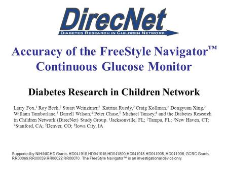Accuracy of the FreeStyle Navigator ™ Continuous Glucose Monitor Diabetes Research in Children Network Larry Fox, 1 Roy Beck, 2 Stuart Weinzimer, 3 Katrina.