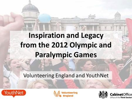 Volunteering England and YouthNet Inspiration and Legacy from the 2012 Olympic and Paralympic Games.