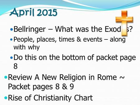April 2015 April 2015 Bellringer – What was the Exodus? People, places, times & events – along with why Do this on the bottom of packet page 8 Review A.