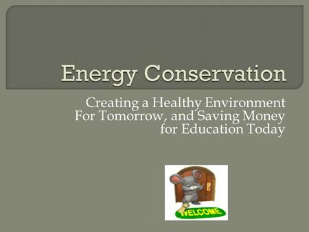 Creating a Healthy Environment For Tomorrow, and Saving Money for Education Today.