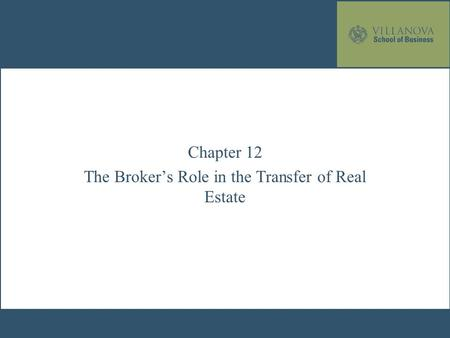 Chapter 12 The Broker's Role in the Transfer of Real Estate.
