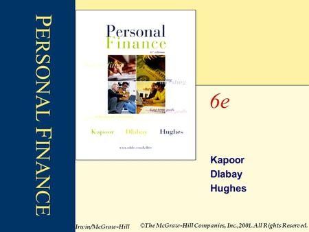 Kapoor Dlabay Hughes 6e © The McGraw-Hill Companies, Inc.,2001. All Rights Reserved. P ERSONAL F INANCE Irwin/McGraw-Hill.