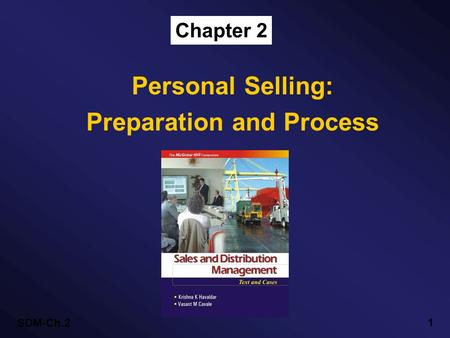 SDM-Ch.2 1 Chapter 2 Personal Selling: Preparation and Process.