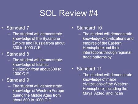 SOL Review #4 Standard 7 –The student will demonstrate knowledge of the Byzantine Empire and Russia from about 300 to 1000 C.E. Standard 8 –The student.