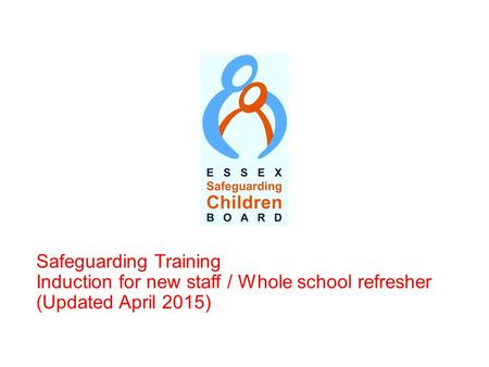 Safeguarding Training Induction for new staff / Whole school refresher (Updated April 2015)