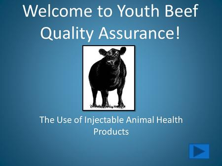 Welcome to Youth Beef Quality Assurance! The Use of Injectable Animal Health Products.
