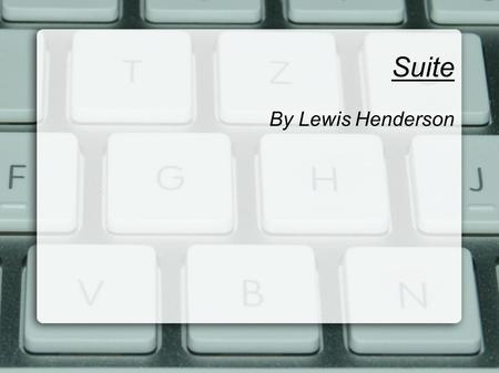 Suite By Lewis Henderson. Definition A suite is an instrumental composition, consisting of dances in the same or related keys. There were a few different.