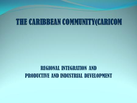 REGIONAL INTEGRATION AND PRODUCTIVE AND INDUSTRIAL DEVELOPMENT.