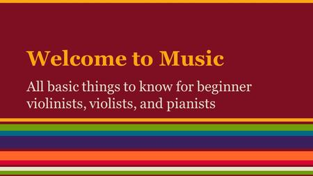 Welcome to Music All basic things to know for beginner violinists, violists, and pianists.