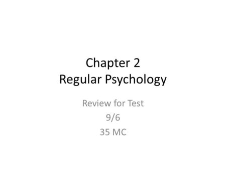 Chapter 2 Regular Psychology Review for Test 9/6 35 MC.