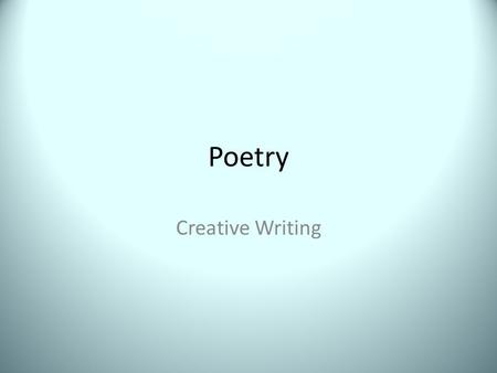 Poetry Creative Writing. Background Older poetry utilizes specific forms and framework. Modern poetry tends to navigate more towards free verse, open.