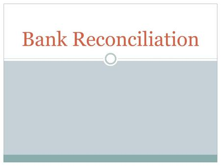 Bank Reconciliation. What is bank reconciliation? A process that allows individuals to compare their personal bank account records to the bank's records.