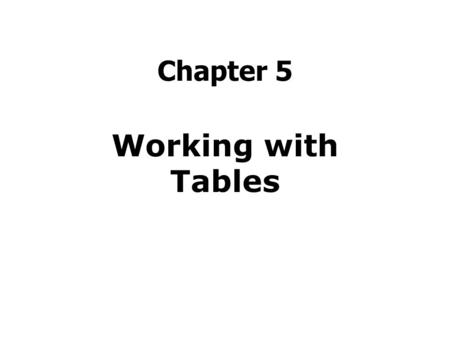 Chapter 5 Working with Tables. Agenda Add a Table Assign a Table Border Adjust Cell Padding and Spacing Adjust Cell Width and Height Add Column Labels.