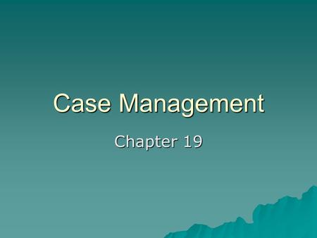 Case Management Chapter 19. Introduction  Renewal of interest in case management has been brought about by a fragmented and depersonalized social service.