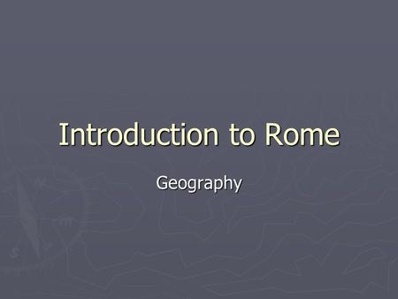 Introduction to Rome Geography.